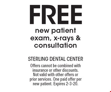 Free new patient exam, x-rays & consultation. Offers cannot be combined with insurance or other discounts. Not valid with other offers or prior services. One paid offer per new patient. Expires 2-3-20.