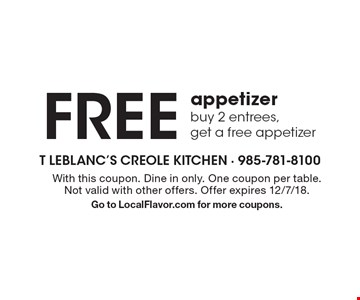 Free appetizer. Buy 2 entrees, get a free appetizer. With this coupon. Dine in only. One coupon per table. Not valid with other offers. Offer expires 12/7/18. Go to LocalFlavor.com for more coupons.