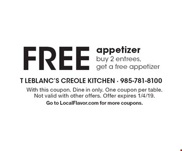 Free appetizer. Buy 2 entrees, get a free appetizer. With this coupon. Dine in only. One coupon per table. Not valid with other offers. Offer expires 1/4/19. Go to LocalFlavor.com for more coupons.
