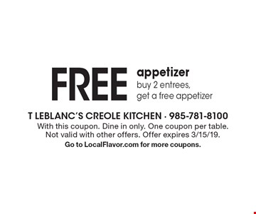 Free appetizer. Buy 2 entrees, get a free appetizer. With this coupon. Dine in only. One coupon per table. Not valid with other offers. Offer expires 3/15/19. Go to LocalFlavor.com for more coupons.
