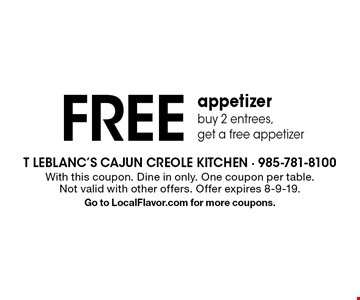 Free appetizer buy 2 entrees, get a free appetizer. With this coupon. Dine in only. One coupon per table. Not valid with other offers. Offer expires 8-9-19. Go to LocalFlavor.com for more coupons.