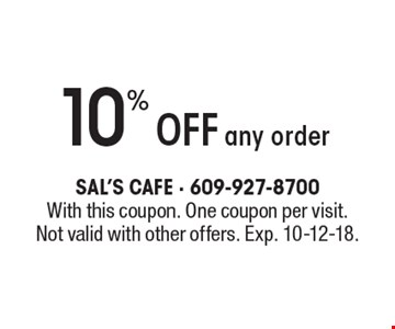 10% off any order. With this coupon. One coupon per visit. Not valid with other offers. Exp. 10-12-18.
