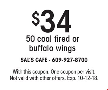 $34 50 coal fired or buffalo wings. With this coupon. One coupon per visit. Not valid with other offers. Exp. 10-12-18.