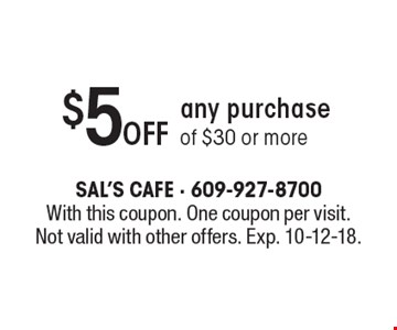 $5 off any purchase of $30 or more. With this coupon. One coupon per visit. Not valid with other offers. Exp. 10-12-18.