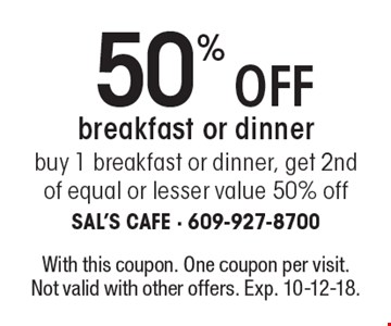 50% off breakfast or dinner buy 1 breakfast or dinner, get 2nd of equal or lesser value 50% off. With this coupon. One coupon per visit.Not valid with other offers. Exp. 10-12-18.
