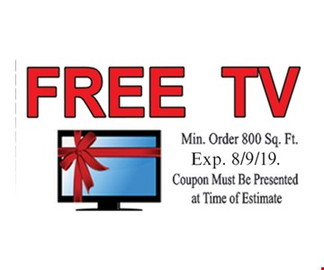 Free TV. Min. order 800 sq. ft. Exp 8/9/19. Coupon must be presented at time of estimate.