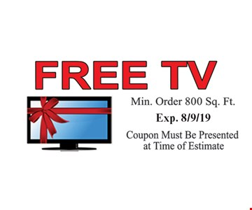 Free TV. Min. order 800 sq. ft. Exp. 8/9/19. Coupon must be presented at time of estimate.