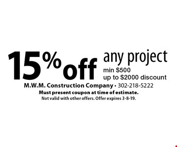 15% off any project min $500 up to $2000 discount. Must present coupon at time of estimate. Not valid with other offers. Offer expires 3-8-19.