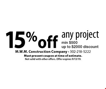 15% off any project min $500 up to $2000 discount. Must present coupon at time of estimate. Not valid with other offers. Offer expires 9/13/19.