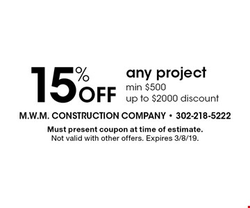15% Off any project min $500 up to $2000 discount. Must present coupon at time of estimate. Not valid with other offers. Expires 3/8/19.
