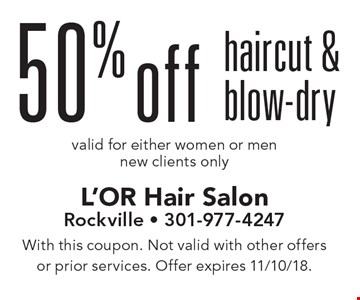 50% off haircut & blow-dry. Valid for either women or men. New clients only. With this coupon. Not valid with other offers or prior services. Offer expires 11/10/18.