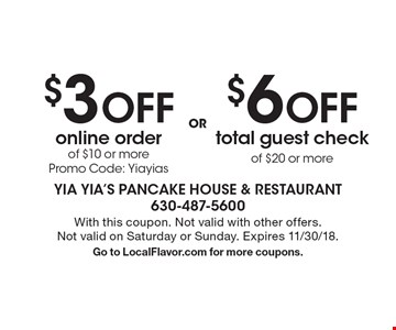 $3 OFF online order of $10 or more Promo Code: Yiayias. $6 OFF total guest check of $20 or more. . With this coupon. Not valid with other offers. Not valid on Saturday or Sunday. Expires 11/30/18.Go to LocalFlavor.com for more coupons.