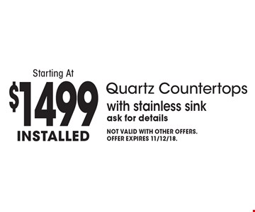 Starting At $1499 installed Quartz Countertops with stainless sink ask for details. Not valid with other offers. Offer expires 11/12/18.