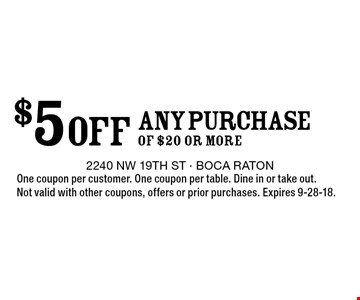 $5 OFF ANY PURCHASE OF $20 or more. One coupon per customer. One coupon per table. Dine in or take out. Not valid with other coupons, offers or prior purchases. Expires 9-28-18.