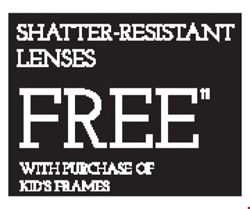 SHATTER-RESISTANT LENSES FREE WITH PURCHASE OF KID'S FRAMES - *Frames from select group with single-vision lenses. Contact lens exam additonal. **With purchase of complete pair of eyeglasses or an annual supply of contact lenses. Contact lens exam additional. ‡Offer for new DAILIES® wearers only. With purchase of (8) 90 packs of DAILIES® AquaComfort Plus® contact lenses. Rebate form required to be mailed in. $220 rebate will be sent in the form of a prepaid Visa® card to the address provided on the rebate form. DAILIES® AquaComfort Plus® is a trademark of Alcon®, a Novartis company. Valid at Yonkers location only. †Frames from select group with single-vision lenses. ††Polycarbonate lenses free with purchase of kid's frames for children age 13 and under. ^On purchase of complete pair of prescription eyeglasses. Offers cannot be combined with insurance. Other restrictions may apply. See store for details. Limited time offers.