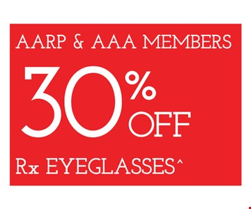AARP & AAA Members 30% Off Rx Eyeglasses. Frames from select group with single-vision lenses. Contact lens exam additional. With purchase of complete pair of eyeglasses or an annual supply of contact lenses. Contact lens exam additional. Offer for new DAILIES® wearers only. With purchase of (8) 90 packs of DAILIES® AquaComfort Plus® contact lenses. Rebate form required to be mailed in. $220 rebate will be sent in the form of a prepaid Visa® card to the address provided on the rebate form. DAILIES® AquaComfort Plus® is a trademark of Alcon®, a Novartis company. Frames from select group with single-vision lenses. Polycarbonate lenses free with purchase of kid's frames for children age 13 and under. On purchase of complete pair of prescription eyeglasses. Offers valid at Yonkers location only. Offers cannot be combined with insurance. Other restrictions may apply. See store for details. Limited time offers.
