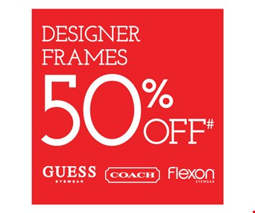 Designer frames 50% off. With purchase of frames from a select group with single-vision lenses. Contact lens exam additional. Good on purchase of frames and lenses paid for with Flex Spending Account funds. With purchase of frames and lenses. Some exclusions apply. Offer for new DAILIES wearers only. With purchase of (8) 90 packs of DAILIES AquaComfort Plus contact lenses. $220 rebate will be sent in the form of a prepaid Visa card to the address provided on the rebate form. On purchase of complete pair of prescription eyeglasses. Valid at Yonkers location only. Offers cannot be combined with insurance. Other restrictions may apply. See store for details. Limited time offers.