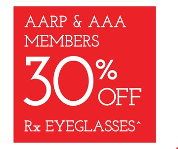 AARP & AAA Members 30% Off Rx eyeglasses. With purchase of frames from a select group with single-vision lenses. Contact lens exam additional. Good on purchase of frames and lenses paid for with Flex Spending Account funds. With purchase of frames and lenses. Some exclusions apply. Offer for new DAILIES wearers only. With purchase of (8) 90 packs of DAILIES AquaComfort Plus contact lenses. $220 rebate will be sent in the form of a prepaid Visa card to the address provided on the rebate form. On purchase of complete pair of prescription eyeglasses. Valid at Yonkers location only. Offers cannot be combined with insurance. Other restrictions may apply. See store for details. Limited time offers.