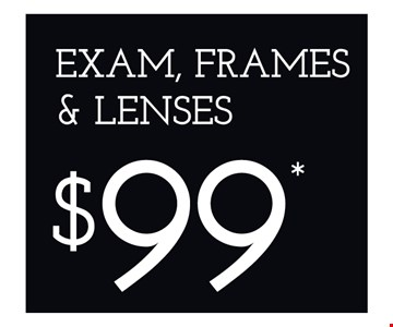 $99 Eye Exam, Frame & Lenses. *Frames from select group with single-vision lenses. Contact lens exam additonal. **With purchase of complete pair of eyeglasses or an annual supply of contact lenses. Contact lens exam additional. ‡Offer for new DAILIES® wearers only. With purchase of (8) 90 packs of DAILIES® AquaComfort Plus® contact lenses. Rebate form required to be mailed in. $220 rebate will be sent in the form of a prepaid Visa® card to the address provided on the rebate form. DAILIES® AquaComfort Plus® is a trademark of Alcon®, a Novartis company. Valid at Newburgh location only. †Frames from select group with single-vision lenses. ††Polycarbonate lenses free with purchase of kid's frames for children age 13 and under. ^On purchase of complete pair of prescription eyeglasses. Offers cannot be combined with insurance. Other restrictions may apply. See store for details. Limited time offers.