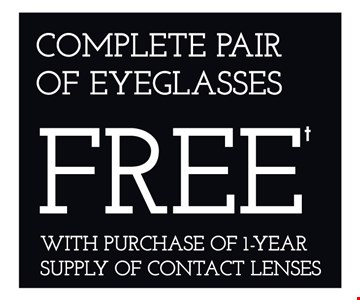 Complete pair of eyeglasses Free with purchase of 1-year supply of contact lenses. *Frames from select group with single-vision lenses. Contact lens exam additonal. **With purchase of complete pair of eyeglasses or an annual supply of contact lenses. Contact lens exam additional. ‡Offer for new DAILIES® wearers only. With purchase of (8) 90 packs of DAILIES® AquaComfort Plus® contact lenses. Rebate form required to be mailed in. $220 rebate will be sent in the form of a prepaid Visa® card to the address provided on the rebate form. DAILIES® AquaComfort Plus® is a trademark of Alcon®, a Novartis company. Valid at Newburgh location only. †Frames from select group with single-vision lenses. ††Polycarbonate lenses free with purchase of kid's frames for children age 13 and under. ^On purchase of complete pair of prescription eyeglasses. Offers cannot be combined with insurance. Other restrictions may apply. See store for details. Limited time offers.
