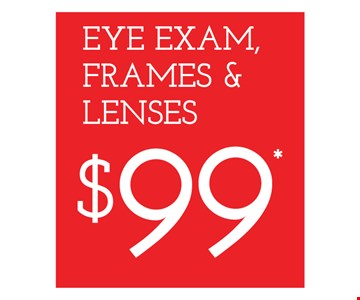 $99 Eye Exam, Frame & Lenses. Frames from select group with single-vision lenses. Contact lens exam additional. With purchase of complete pair of eyeglasses or an annual supply of contact lenses. Contact lens exam additional. Offer for new DAILIES® wearers only. With purchase of (8) 90 packs of DAILIES® AquaComfort Plus® contact lenses. Rebate form required to be mailed in. $220 rebate will be sent in the form of a prepaid Visa® card to the address provided on the rebate form. DAILIES® AquaComfort Plus® is a trademark of Alcon®, a Novartis company. Frames from select group with single-vision lenses. Polycarbonate lenses free with purchase of kid's frames for children age 13 and under. On purchase of complete pair of prescription eyeglasses. Offers valid at Newburgh location only. Offers cannot be combined with insurance. Other restrictions may apply. See store for details. Limited time offers.