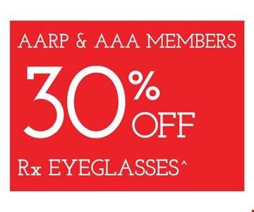 AARP & AAA Members 30% Off Rx Eyeglasses. Frames from select group with single-vision lenses. Contact lens exam additional. With purchase of complete pair of eyeglasses or an annual supply of contact lenses. Contact lens exam additional. Offer for new DAILIES® wearers only. With purchase of (8) 90 packs of DAILIES® AquaComfort Plus® contact lenses. Rebate form required to be mailed in. $220 rebate will be sent in the form of a prepaid Visa® card to the address provided on the rebate form. DAILIES® AquaComfort Plus® is a trademark of Alcon®, a Novartis company. Frames from select group with single-vision lenses. Polycarbonate lenses free with purchase of kid's frames for children age 13 and under. On purchase of complete pair of prescription eyeglasses. Offers valid at Newburgh location only. Offers cannot be combined with insurance. Other restrictions may apply. See store for details. Limited time offers.