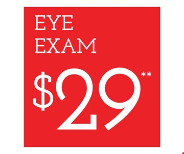 Eye Exam $29. Frames from select group with single-vision lenses. Contact lens exam additional. With purchase of complete pair of eyeglasses or an annual supply of contact lenses. Contact lens exam additional. Offer for new DAILIES® wearers only. With purchase of (8) 90 packs of DAILIES® AquaComfort Plus® contact lenses. Rebate form required to be mailed in. $220 rebate will be sent in the form of a prepaid Visa® card to the address provided on the rebate form. DAILIES® AquaComfort Plus® is a trademark of Alcon®, a Novartis company. Frames from select group with single-vision lenses. Polycarbonate lenses free with purchase of kid's frames for children age 13 and under. On purchase of complete pair of prescription eyeglasses. Offers valid at Newburgh location only. Offers cannot be combined with insurance. Other restrictions may apply. See store for details. Limited time offers.