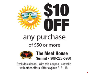 $10 OFF any purchase of $50 or more. Excludes alcohol. With this coupon. Not valid with other offers. Offer expires 8-31-18.