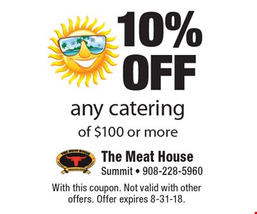 10% OFF any catering of $100 or more. With this coupon. Not valid with other offers. Offer expires 8-31-18.