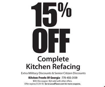 15% OFF Complete Kitchen Refacing Extra Military Discounts & Senior Citizen Discounts. With this coupon. Not valid with other offers. Offer expires 8-24-18. Go to LocalFlavor.com for more coupons.