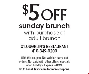 $5 OFF sunday brunch with purchase of adult brunch. With this coupon. Not valid on carry-out orders. Not valid with other offers, specials or on holidays. Expires 2/8/19.Go to LocalFlavor.com for more coupons.