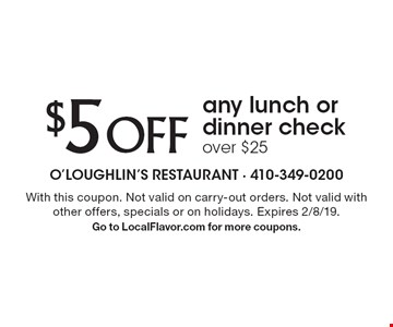 $5 OFF any lunch or dinner check over $25. With this coupon. Not valid on carry-out orders. Not valid with other offers, specials or on holidays. Expires 2/8/19.Go to LocalFlavor.com for more coupons.