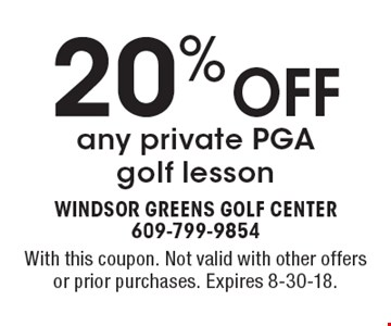 20% OFF any private PGA golf lesson. With this coupon. Not valid with other offers or prior purchases. Expires 8-30-18.
