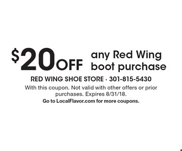 $20 off any Red Wing boot purchase. With this coupon. Not valid with other offers or prior purchases. Expires 8/31/18. Go to LocalFlavor.com for more coupons.