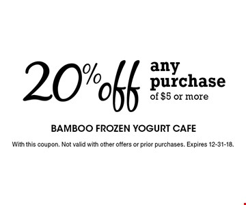 20% off any purchase of $5 or more. With this coupon. Not valid with other offers or prior purchases. Expires 12-31-18.