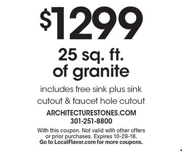 $1299 25 sq. ft. of granite includes free sink with sink & faucet hole cutouts. With this coupon. Not valid with other offers or prior purchases. Expires 10-29-18. Go to LocalFlavor.com for more coupons.