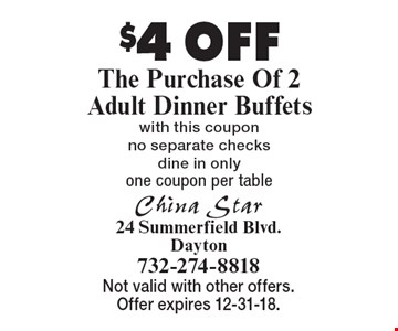 $4 OFF The Purchase Of 2 Adult Dinner Buffets with this coupon. No separate checks. Dine in only. One coupon per table. Not valid with other offers. Offer expires 12-31-18.