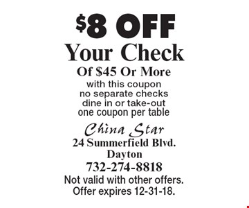 $8 OFF Your Check Of $45 Or More with this coupon. No separate checks. Dine in or take-out. One coupon per table. Not valid with other offers. Offer expires 12-31-18.