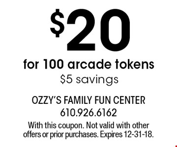 $20 for 100 arcade tokens $5 savings. With this coupon. Not valid with other offers or prior purchases. Expires 12-31-18.