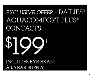 EXCLUSIVE OFFER – DAILIES® AQUACOMFORT PLUS® CONTACTS $199‡ - *Frames from select group with single-vision lenses. Contact lens exam additonal. **With purchase of complete pair of eyeglasses or an annual supply of contact lenses. Contact lens exam additional. ‡Offer for new DAILIES® wearers only. With purchase of (8) 90 packs of DAILIES® AquaComfort Plus® contact lenses. Rebate form required to be mailed in. $220 rebate will be sent in the form of a prepaid Visa® card to the address provided on the rebate form. DAILIES® AquaComfort Plus® is a trademark of Alcon®, a Novartis company. Valid at Yorktown Heights location only. †Frames from select group with single-vision lenses. ††Polycarbonate lenses free with purchase of kid's frames for children age 13 and under. ^On purchase of complete pair of prescription eyeglasses. Offers cannot be combined with insurance. Other restrictions may apply. See store for details. Limited time offers.