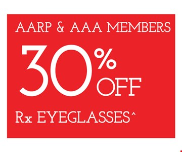 AARP & AAA Members 30% Off Rx Eyeglasses. Frames from select group with single-vision lenses. Contact lens exam additional. With purchase of complete pair of eyeglasses or an annual supply of contact lenses. Contact lens exam additional. Offer for new DAILIES® wearers only. With purchase of (8) 90 packs of DAILIES® AquaComfort Plus® contact lenses. Rebate form required to be mailed in. $220 rebate will be sent in the form of a prepaid Visa® card to the address provided on the rebate form. DAILIES® AquaComfort Plus® is a trademark of Alcon®, a Novartis company. Frames from select group with single-vision lenses. Polycarbonate lenses free with purchase of kid's frames for children age 13 and under. On purchase of complete pair of prescription eyeglasses. Offers valid at Yorktown Heights location only. Offers cannot be combined with insurance. Other restrictions may apply. See store for details. Limited time offers.
