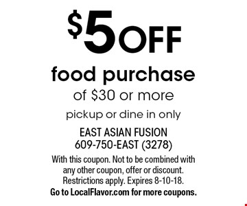 $5 OFF food purchase of $30 or more pickup or dine in only. With this coupon. Not to be combined with any other coupon, offer or discount. Restrictions apply. Expires 8-10-18. Go to LocalFlavor.com for more coupons.