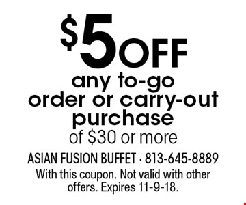 $5 OFF any to-go order or carry-out purchase of $30 or more. With this coupon. Not valid with other offers. Expires 11-9-18.