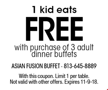 1 kid eats FREE with purchase of 3 adult dinner buffets. With this coupon. Limit 1 per table. Not valid with other offers. Expires 11-9-18.