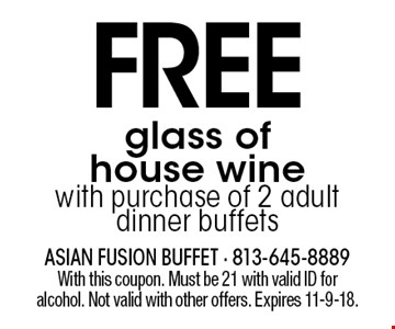 FREE glass of house wine with purchase of 2 adult dinner buffets. With this coupon. Must be 21 with valid ID for alcohol. Not valid with other offers. Expires 11-9-18.