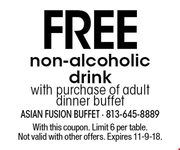 FREE non-alcoholic drink with purchase of adult dinner buffet. With this coupon. Limit 6 per table. Not valid with other offers. Expires 11-9-18.