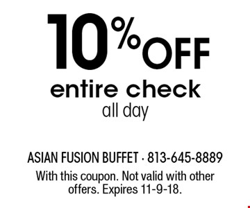 10% OFF entire check all day. With this coupon. Not valid with other offers. Expires 11-9-18.