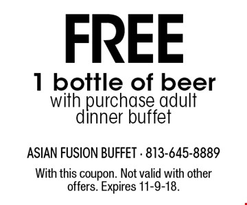 FREE 1 bottle of beer with purchase adult dinner buffet. With this coupon. Not valid with other offers. Expires 11-9-18.
