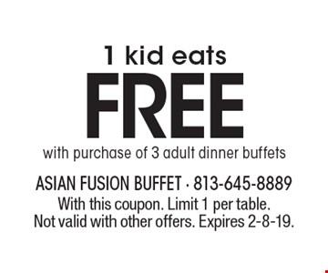 FREE with purchase of 3 adult dinner buffets1 kid eats . With this coupon. Limit 1 per table. Not valid with other offers. Expires 2-8-19.