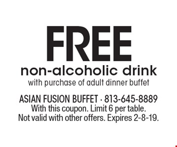 FREE non-alcoholic drink with purchase of adult dinner buffet. With this coupon. Limit 6 per table. Not valid with other offers. Expires 2-8-19.